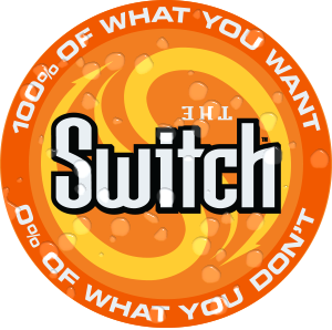 The Switch - 100% of what you want. 0% of what you don't.